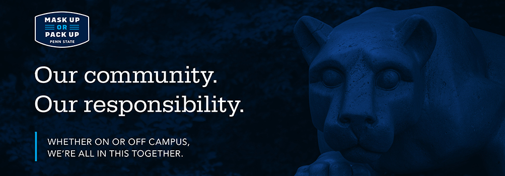 Mask up or pack up. Our community. Our responsibility. Whether on or off campus, we're all in this together.